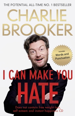 I can make you hate by Charlie Brooker